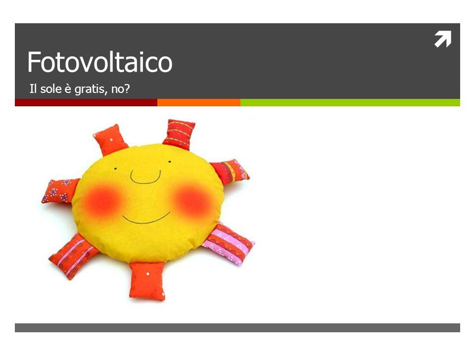 Fotovoltaico Il sole è gratis, no?
