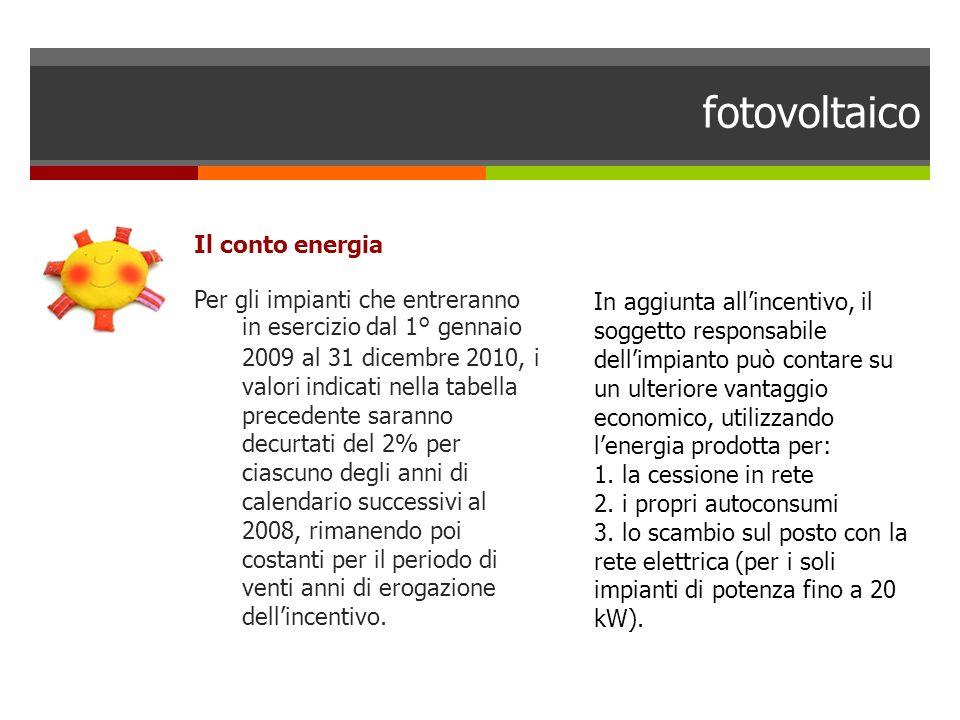 fotovoltaico Il conto energia Per gli impianti che entreranno in esercizio dal 1° gennaio 2009 al 31 dicembre 2010, i valori indicati nella tabella pr