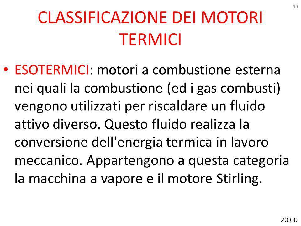 CLASSIFICAZIONE DEI MOTORI TERMICI ESOTERMICI: motori a combustione esterna nei quali la combustione (ed i gas combusti) vengono utilizzati per riscaldare un fluido attivo diverso.