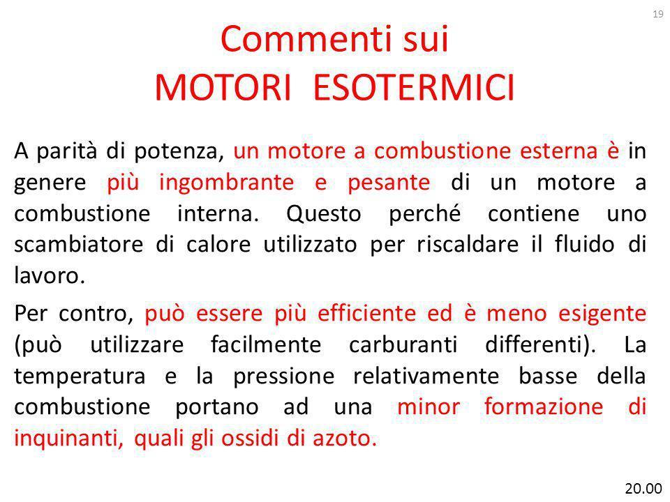 Commenti sui MOTORI ESOTERMICI A parità di potenza, un motore a combustione esterna è in genere più ingombrante e pesante di un motore a combustione i