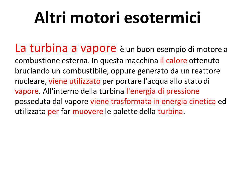 La turbina a vapore è un buon esempio di motore a combustione esterna. In questa macchina il calore ottenuto bruciando un combustibile, oppure generat
