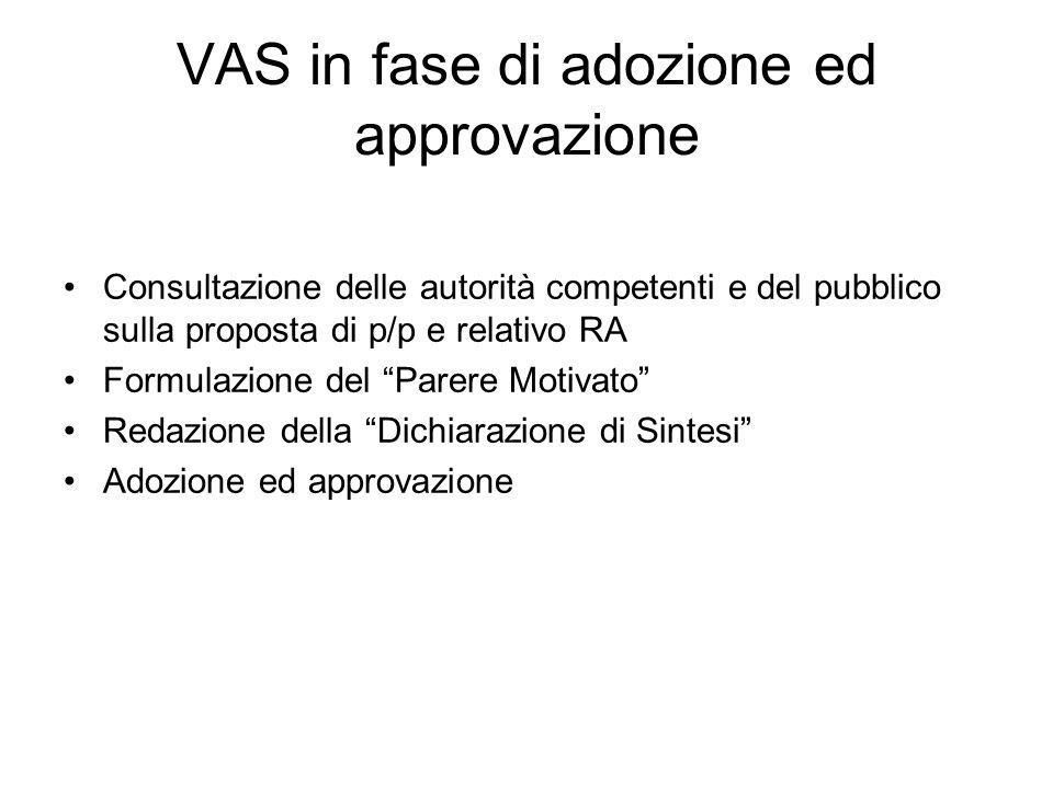 VAS in fase di adozione ed approvazione Consultazione delle autorità competenti e del pubblico sulla proposta di p/p e relativo RA Formulazione del Pa