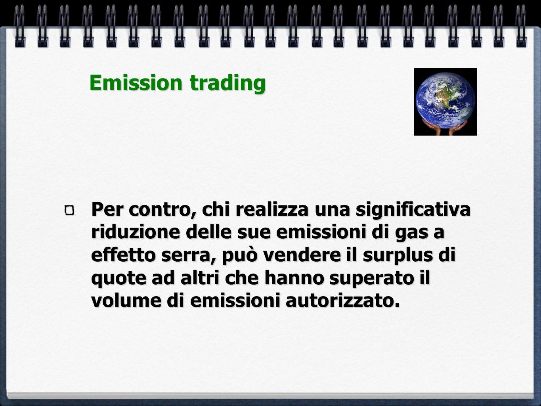 Per contro, chi realizza una significativa riduzione delle sue emissioni di gas a effetto serra, può vendere il surplus di quote ad altri che hanno su