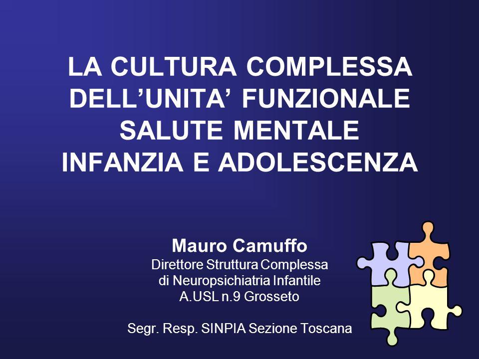 LA CULTURA COMPLESSA DELLUNITA FUNZIONALE SALUTE MENTALE INFANZIA E ADOLESCENZA Mauro Camuffo Direttore Struttura Complessa di Neuropsichiatria Infant
