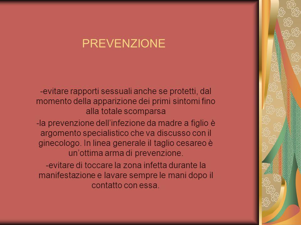 PREVENZIONE -evitare rapporti sessuali anche se protetti, dal momento della apparizione dei primi sintomi fino alla totale scomparsa -la prevenzione d