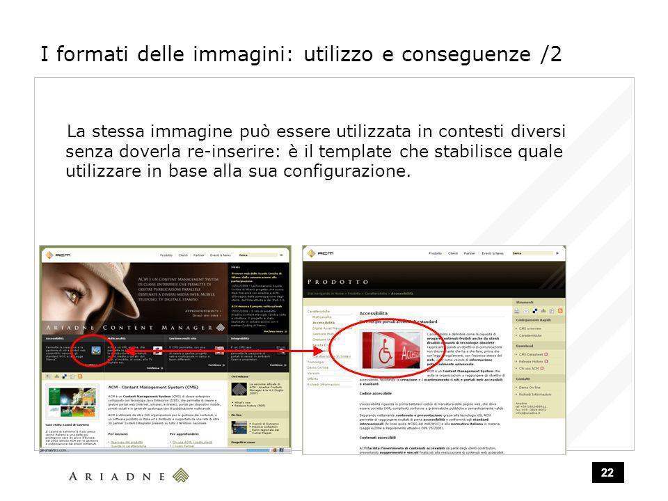 22 I formati delle immagini: utilizzo e conseguenze /2 La stessa immagine può essere utilizzata in contesti diversi senza doverla re-inserire: è il template che stabilisce quale utilizzare in base alla sua configurazione.