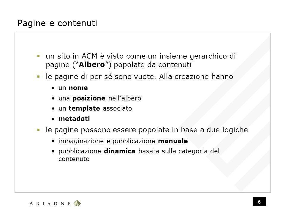 5 Pagine e contenuti un sito in ACM è visto come un insieme gerarchico di pagine (Albero) popolate da contenuti le pagine di per sé sono vuote.