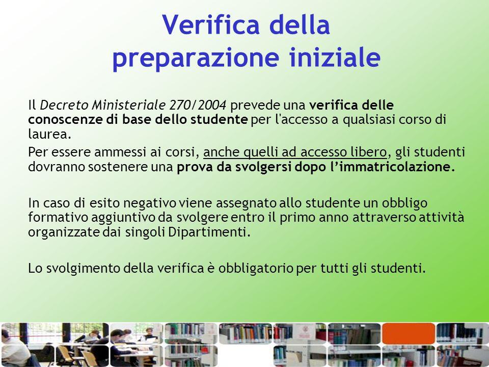 Verifica della preparazione iniziale Il Decreto Ministeriale 270/2004 prevede una verifica delle conoscenze di base dello studente per l'accesso a qua