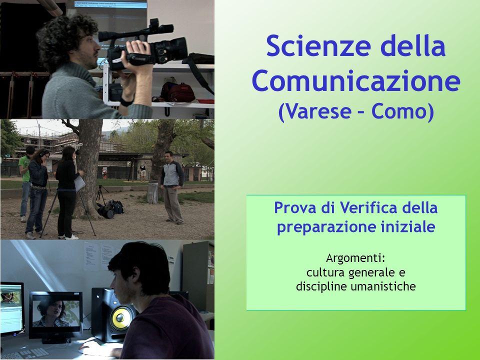 Scienze della Comunicazione (Varese – Como) Prova di Verifica della preparazione iniziale Argomenti: cultura generale e discipline umanistiche