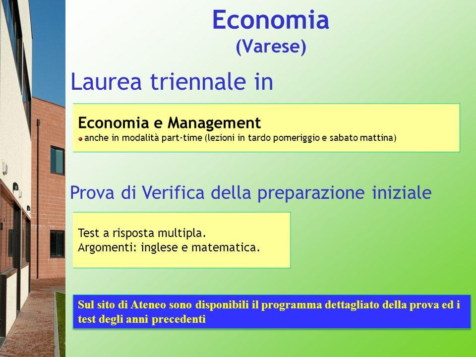 Economia (Varese) Laurea triennale in Economia e Management anche in modalità part-time (lezioni in tardo pomeriggio e sabato mattina) Prova di Verifi