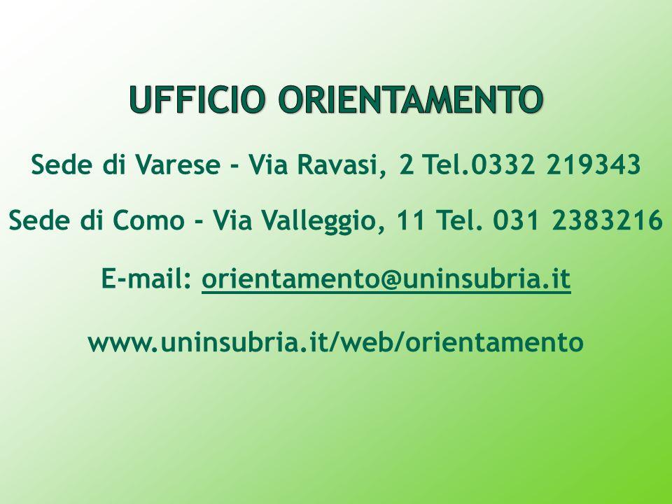 Sede di Varese - Via Ravasi, 2 Tel.0332 219343 Sede di Como - Via Valleggio, 11 Tel. 031 2383216 E-mail: orientamento@uninsubria.it www.uninsubria.it/