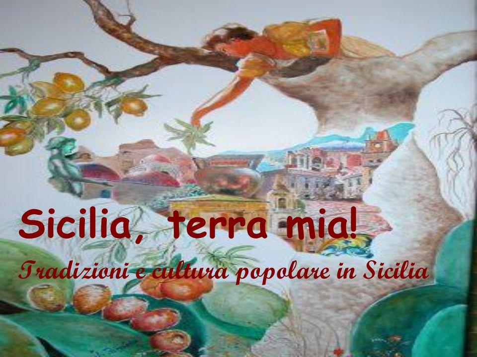 Sicilia, terra mia! Tradizioni e cultura popolare in Sicilia
