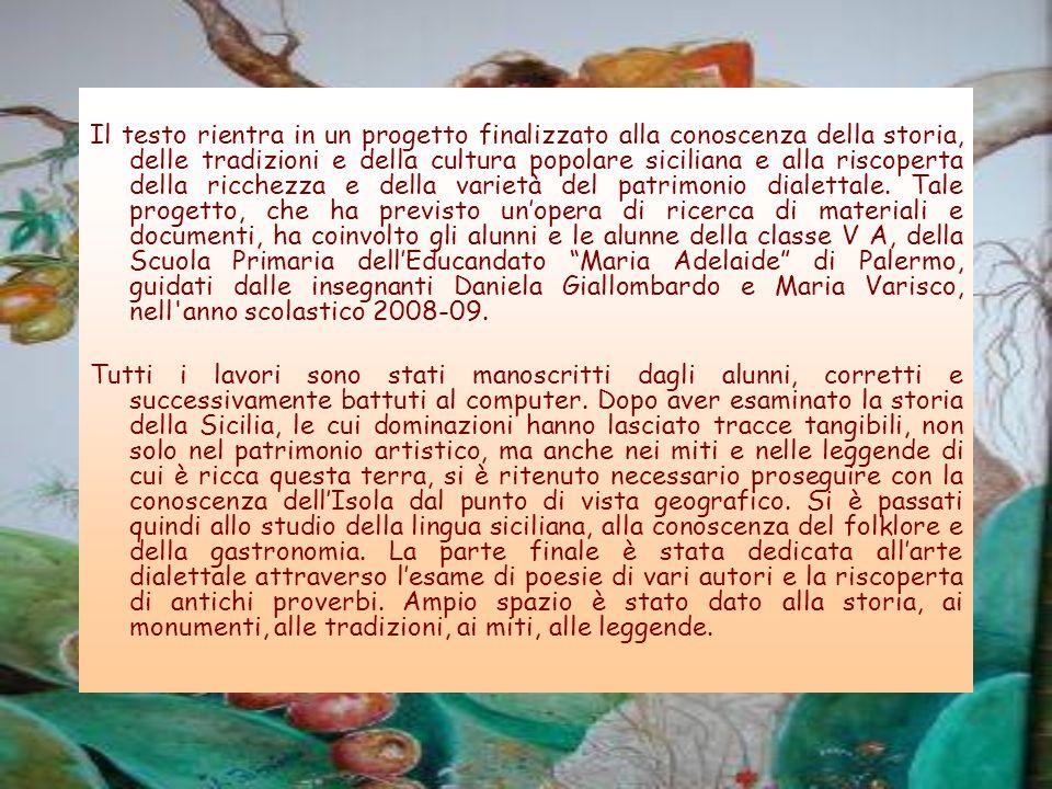 Il testo rientra in un progetto finalizzato alla conoscenza della storia, delle tradizioni e della cultura popolare siciliana e alla riscoperta della