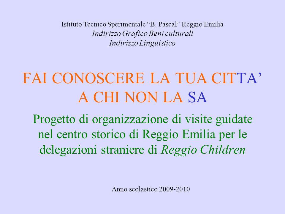 FAI CONOSCERE LA TUA CITTA A CHI NON LA SA Progetto di organizzazione di visite guidate nel centro storico di Reggio Emilia per le delegazioni stranie