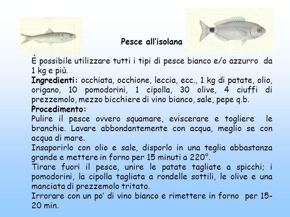 Pesce allisolana È possibile utilizzare tutti i tipi di pesce bianco e/o azzurro da 1 kg e più. Ingredienti: occhiata, occhione, leccia, ecc., 1 kg di