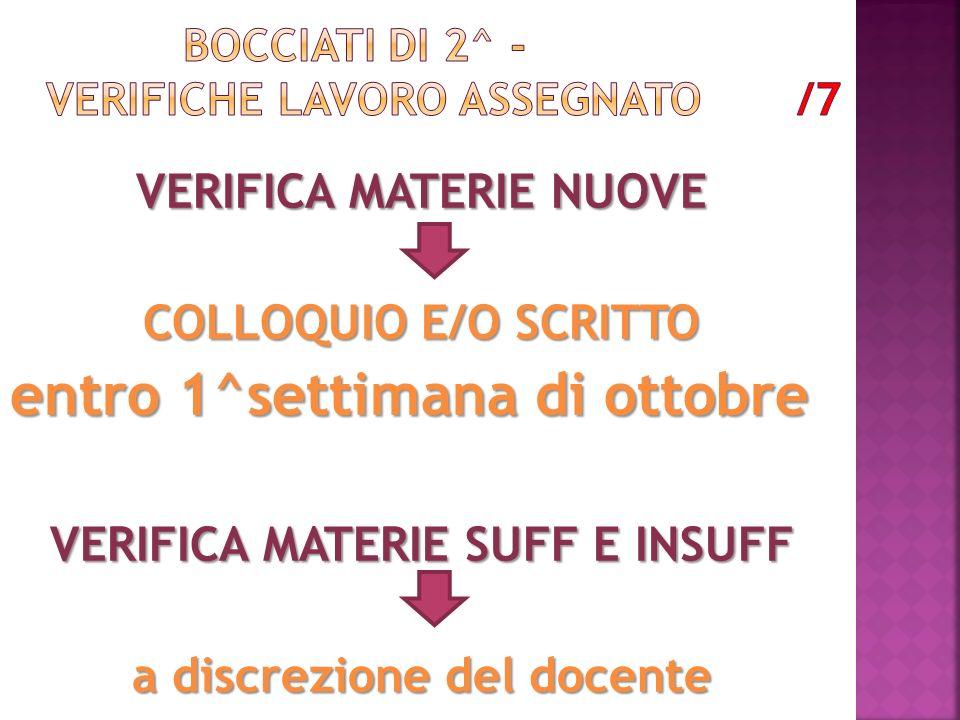 VERIFICA MATERIE NUOVE COLLOQUIO E/O SCRITTO entro 1^settimana di ottobre VERIFICA MATERIE SUFF E INSUFF a discrezione del docente
