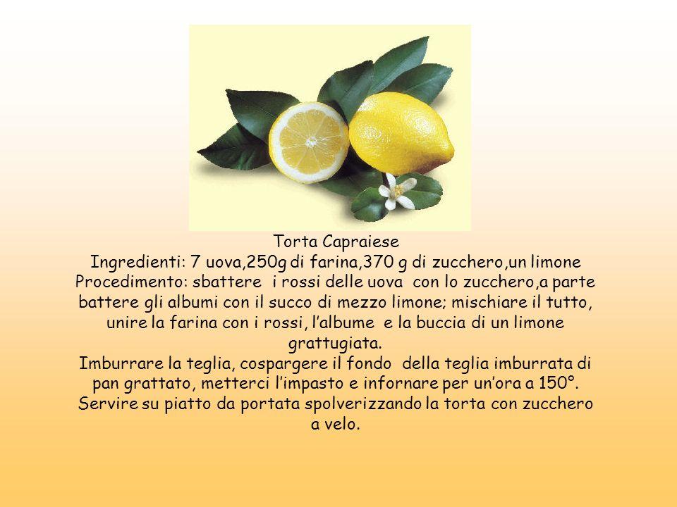 Torta Capraiese Ingredienti: 7 uova,250g di farina,370 g di zucchero,un limone Procedimento: sbattere i rossi delle uova con lo zucchero,a parte batte