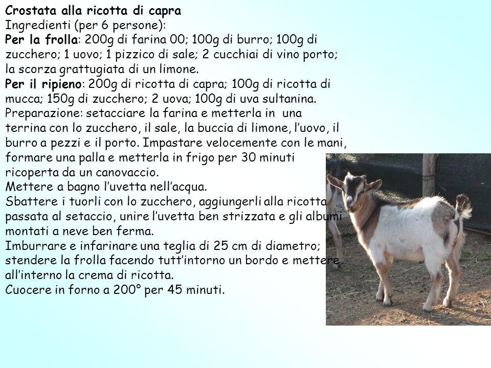 Crostata alla ricotta di capra Ingredienti (per 6 persone): Per la frolla: 200g di farina 00; 100g di burro; 100g di zucchero; 1 uovo; 1 pizzico di sa