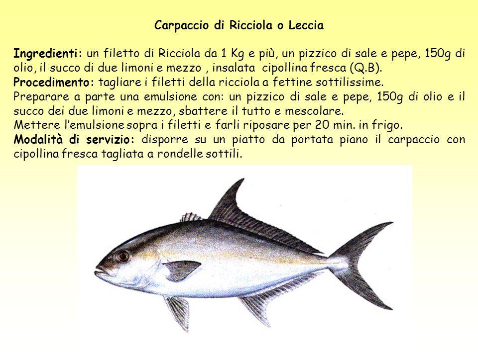 Carpaccio di Ricciola o Leccia Ingredienti: un filetto di Ricciola da 1 Kg e più, un pizzico di sale e pepe, 150g di olio, il succo di due limoni e me