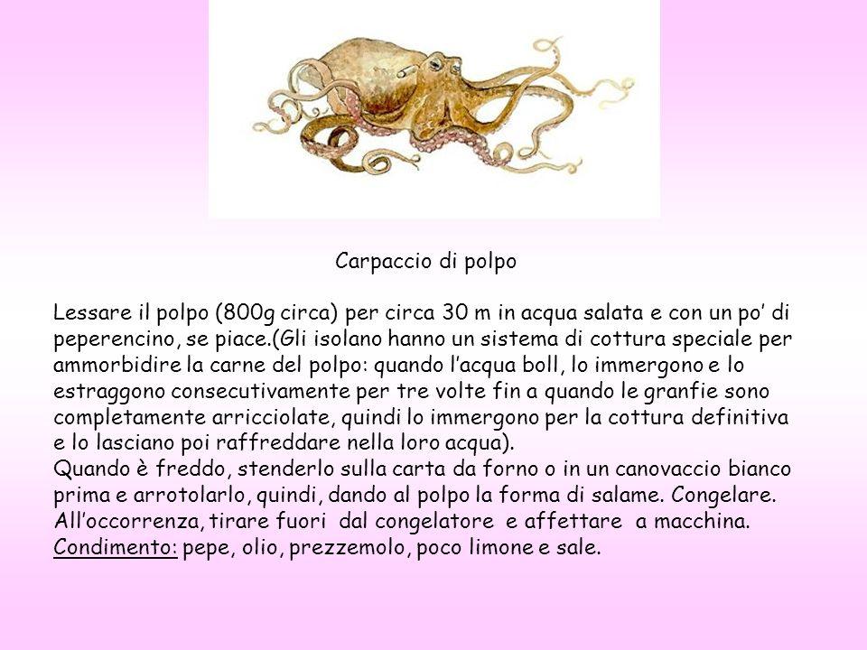 Carpaccio di polpo Lessare il polpo (800g circa) per circa 30 m in acqua salata e con un po di peperencino, se piace.(Gli isolano hanno un sistema di