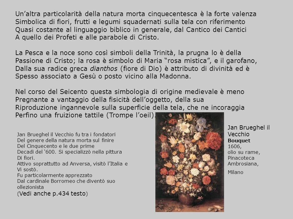 Unaltra particolarità della natura morta cinquecentesca è la forte valenza Simbolica di fiori, frutti e legumi squadernati sulla tela con riferimento