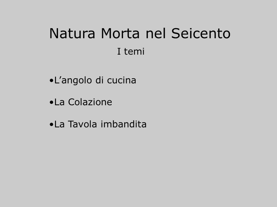 Natura Morta nel Seicento I temi Langolo di cucina La Colazione La Tavola imbandita