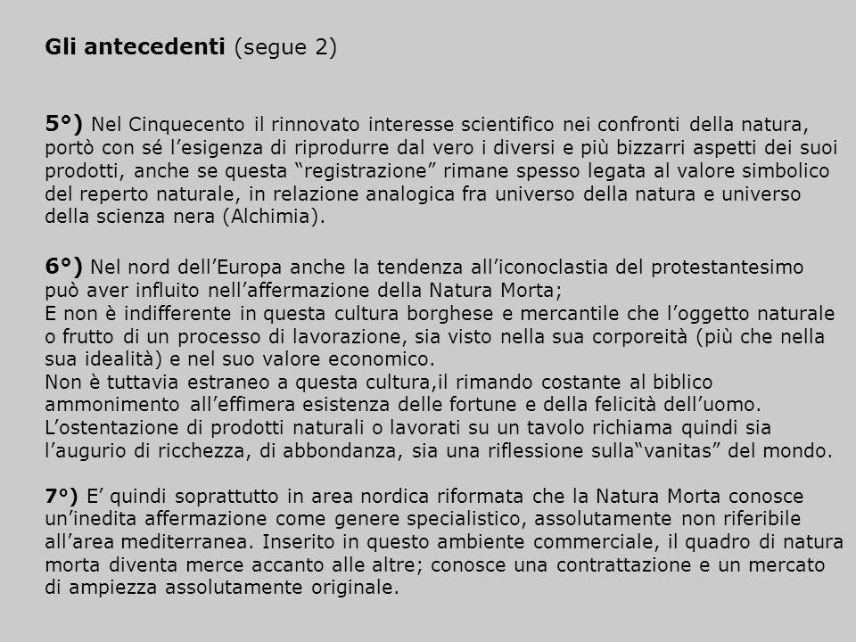 Gli antecedenti (segue 2) 5°) Nel Cinquecento il rinnovato interesse scientifico nei confronti della natura, portò con sé lesigenza di riprodurre dal