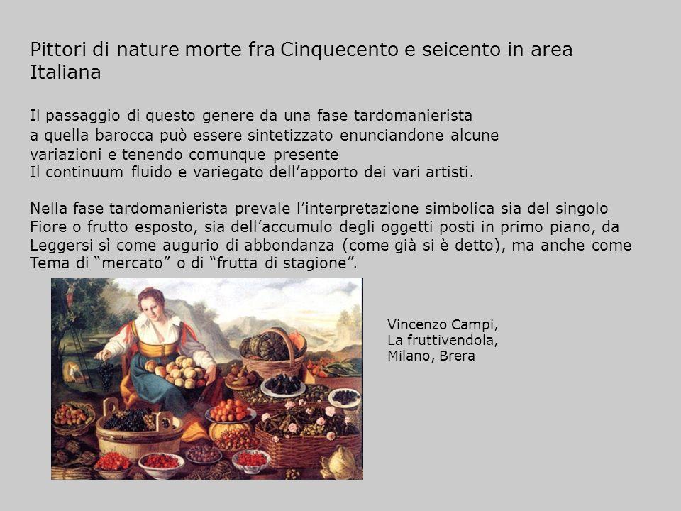 Pittori di nature morte fra Cinquecento e seicento in area Italiana Il passaggio di questo genere da una fase tardomanierista a quella barocca può ess