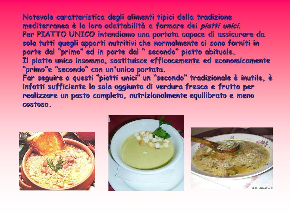 Notevole caratteristica degli alimenti tipici della tradizione mediterranea è la loro adattabilità a formare dei piatti unici. Per PIATTO UNICO intend