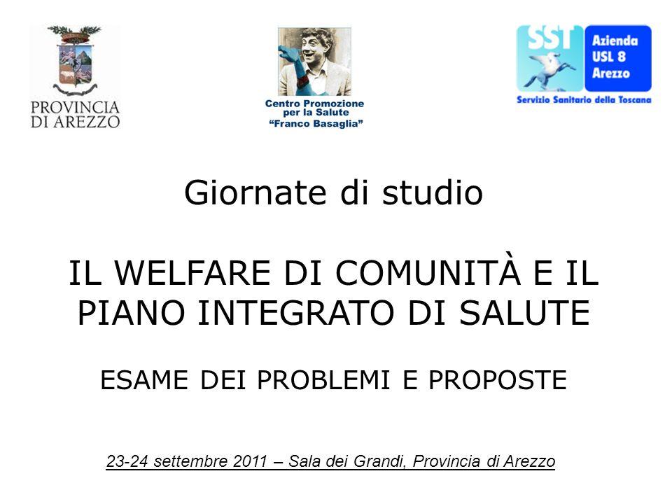 23-24 settembre 2011 – Sala dei Grandi, Provincia di Arezzo Giornate di studio IL WELFARE DI COMUNITÀ E IL PIANO INTEGRATO DI SALUTE ESAME DEI PROBLEMI E PROPOSTE
