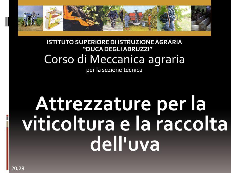 Attrezzature per la viticoltura e la raccolta dell'uva ISTITUTO SUPERIORE DI ISTRUZIONE AGRARIA DUCA DEGLI ABRUZZI Corso di Meccanica agraria per la s