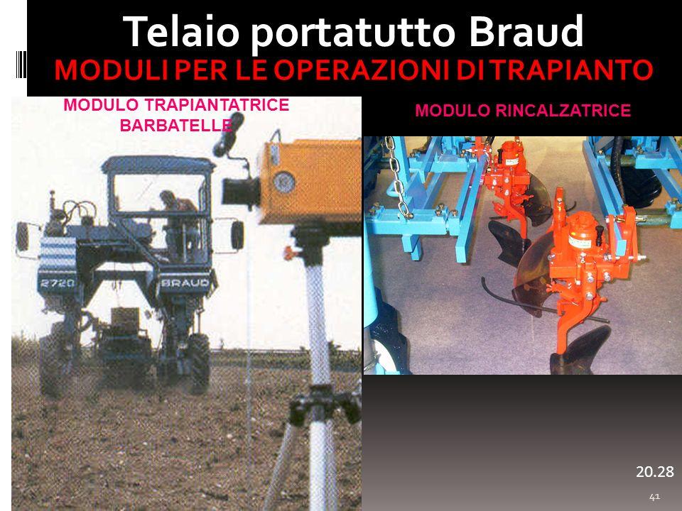 41 Telaio portatutto Braud 20.29 MODULO TRAPIANTATRICE BARBATELLE MODULO RINCALZATRICE MODULI PER LE OPERAZIONI DI TRAPIANTO