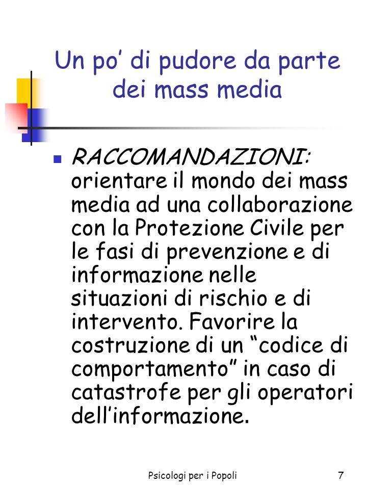 Psicologi per i Popoli7 Un po di pudore da parte dei mass media RACCOMANDAZIONI: orientare il mondo dei mass media ad una collaborazione con la Protez
