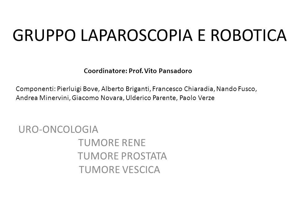 GRUPPO LAPAROSCOPIA E ROBOTICA URO-ONCOLOGIA TUMORE RENE TUMORE PROSTATA TUMORE VESCICA Coordinatore: Prof. Vito Pansadoro Componenti: Pierluigi Bove,
