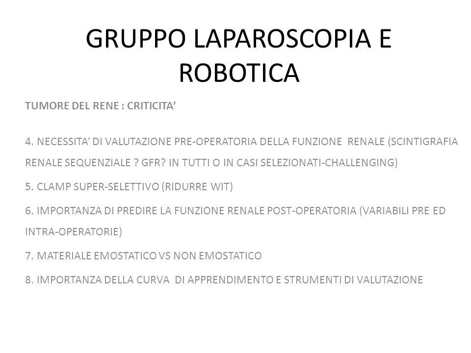 GRUPPO LAPAROSCOPIA E ROBOTICA TUMORE DEL RENE : CRITICITA 4. NECESSITA DI VALUTAZIONE PRE-OPERATORIA DELLA FUNZIONE RENALE (SCINTIGRAFIA RENALE SEQUE