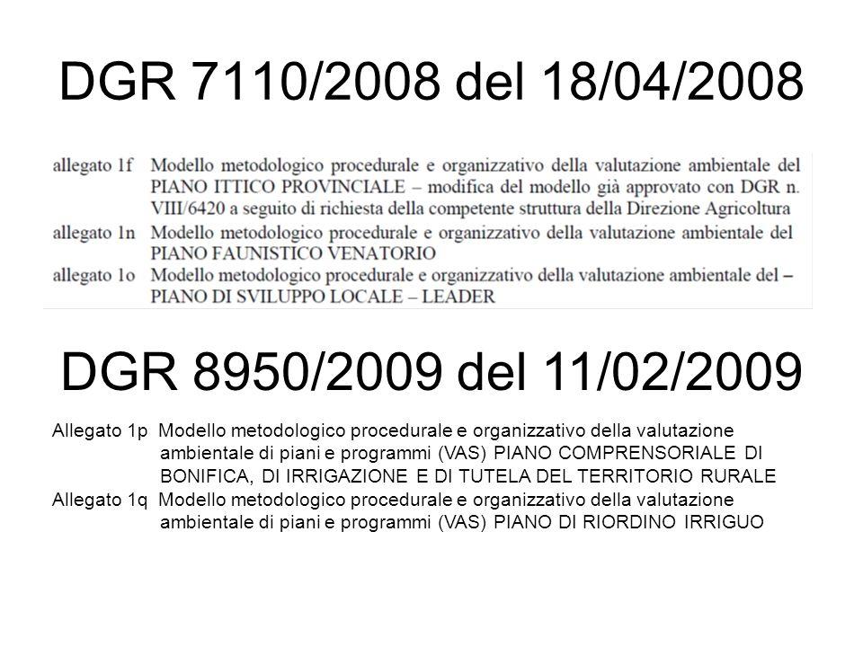 DGR 7110/2008 del 18/04/2008 DGR 8950/2009 del 11/02/2009 Allegato 1p Modello metodologico procedurale e organizzativo della valutazione ambientale di piani e programmi (VAS) PIANO COMPRENSORIALE DI BONIFICA, DI IRRIGAZIONE E DI TUTELA DEL TERRITORIO RURALE Allegato 1q Modello metodologico procedurale e organizzativo della valutazione ambientale di piani e programmi (VAS) PIANO DI RIORDINO IRRIGUO
