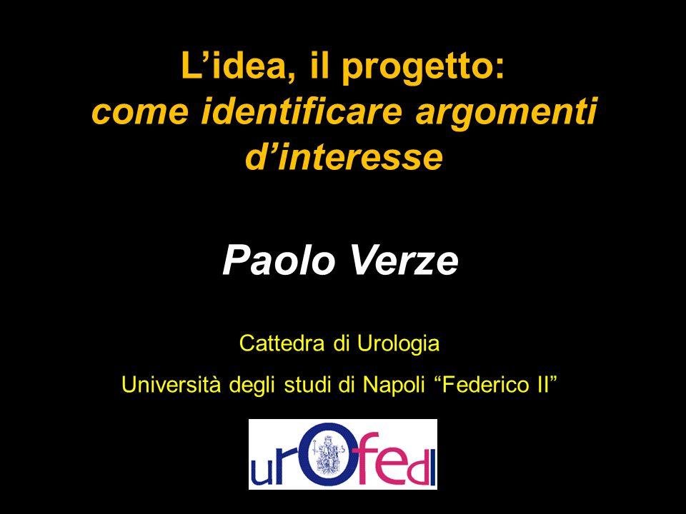 Lidea, il progetto: come identificare argomenti dinteresse Paolo Verze Cattedra di Urologia Università degli studi di Napoli Federico II