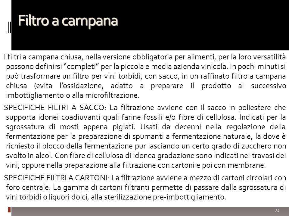 73 Filtro a campana I filtri a campana chiusa, nella versione obbligatoria per alimenti, per la loro versatilità possono definirsi completi per la piccola e media azienda vinicola.