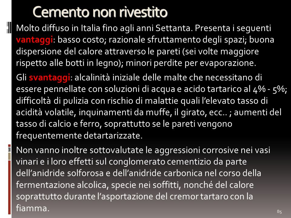 Cemento non rivestito Molto diffuso in Italia fino agli anni Settanta. Presenta i seguenti vantaggi: basso costo; razionale sfruttamento degli spazi;