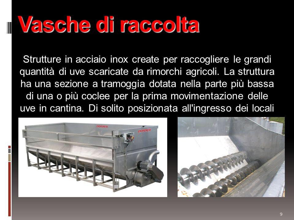 9 Vasche di raccolta Strutture in acciaio inox create per raccogliere le grandi quantità di uve scaricate da rimorchi agricoli. La struttura ha una se