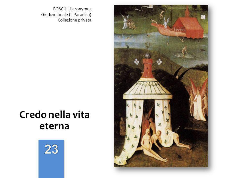 Credo nella vita eterna BOSCH, Hieronymus Giudizio finale (il Paradiso) Collezione privata