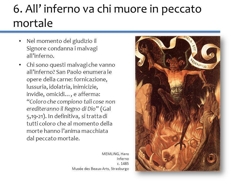 6. All inferno va chi muore in peccato mortale Nel momento del giudizio il Signore condanna i malvagi allinferno. Chi sono questi malvagi che vanno al