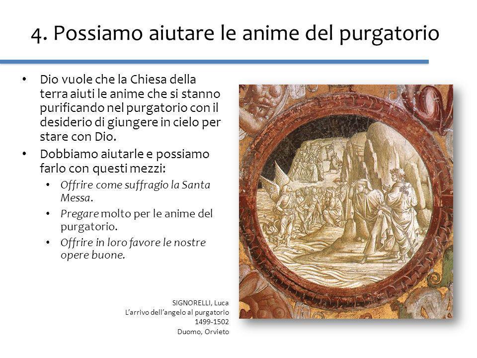 4. Possiamo aiutare le anime del purgatorio Dio vuole che la Chiesa della terra aiuti le anime che si stanno purificando nel purgatorio con il desider