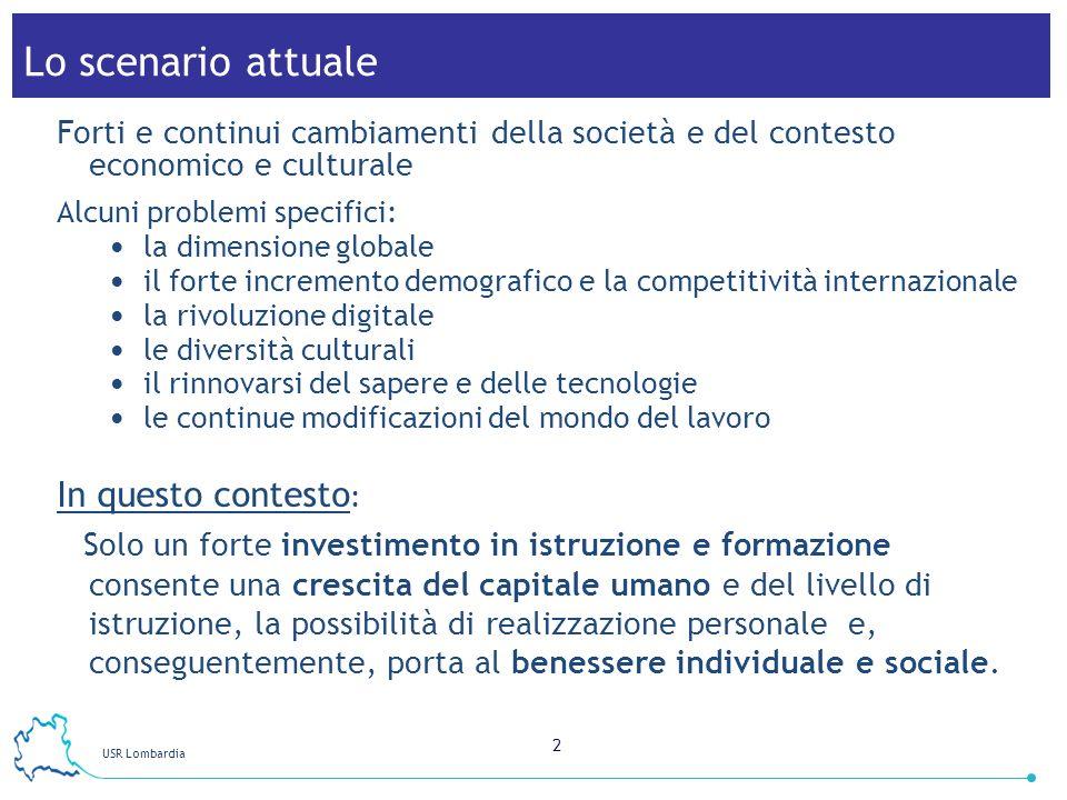 USR Lombardia 3 Il concetto chiave: Un buon orientamento facilita il successo formativo e la realizzazione personale, di conseguenza favorisce la riduzione della dispersione scolastica.