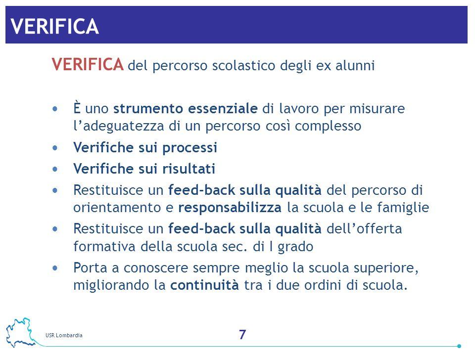 USR Lombardia 8 VERIFICA VERIFICA del percorso scolastico degli ex alunni È uno strumento essenziale di lavoro per misurare ladeguatezza di un percors