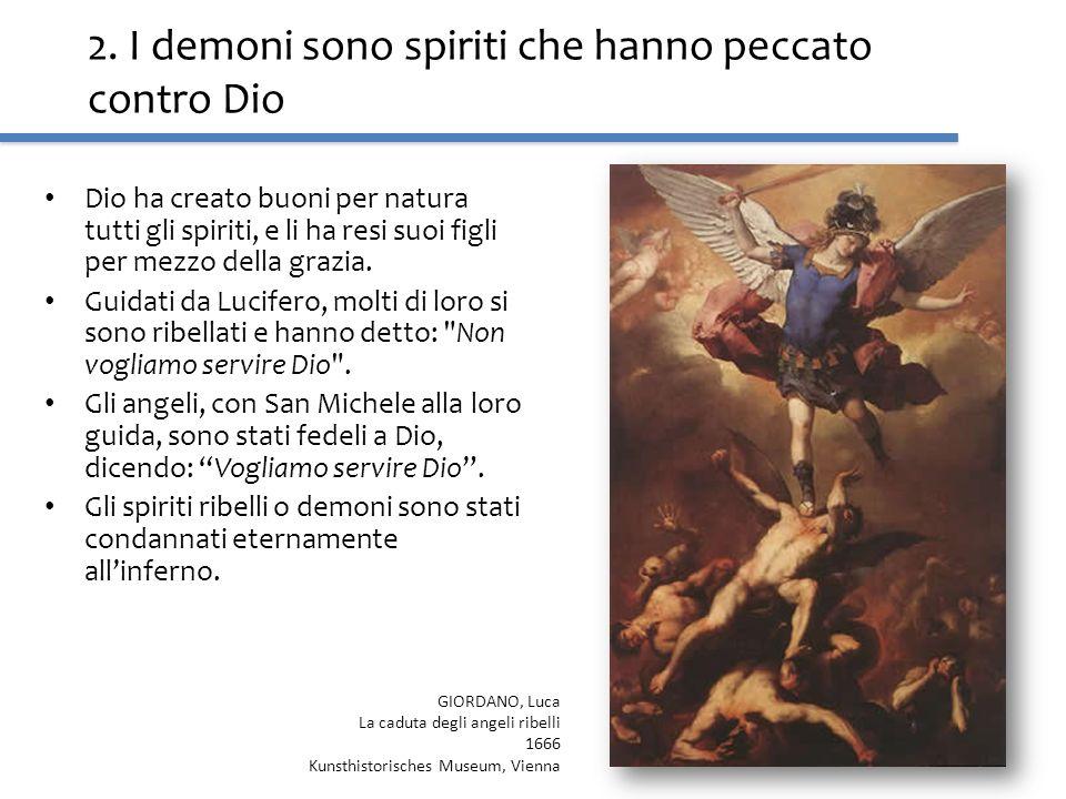 2. I demoni sono spiriti che hanno peccato contro Dio Dio ha creato buoni per natura tutti gli spiriti, e li ha resi suoi figli per mezzo della grazia