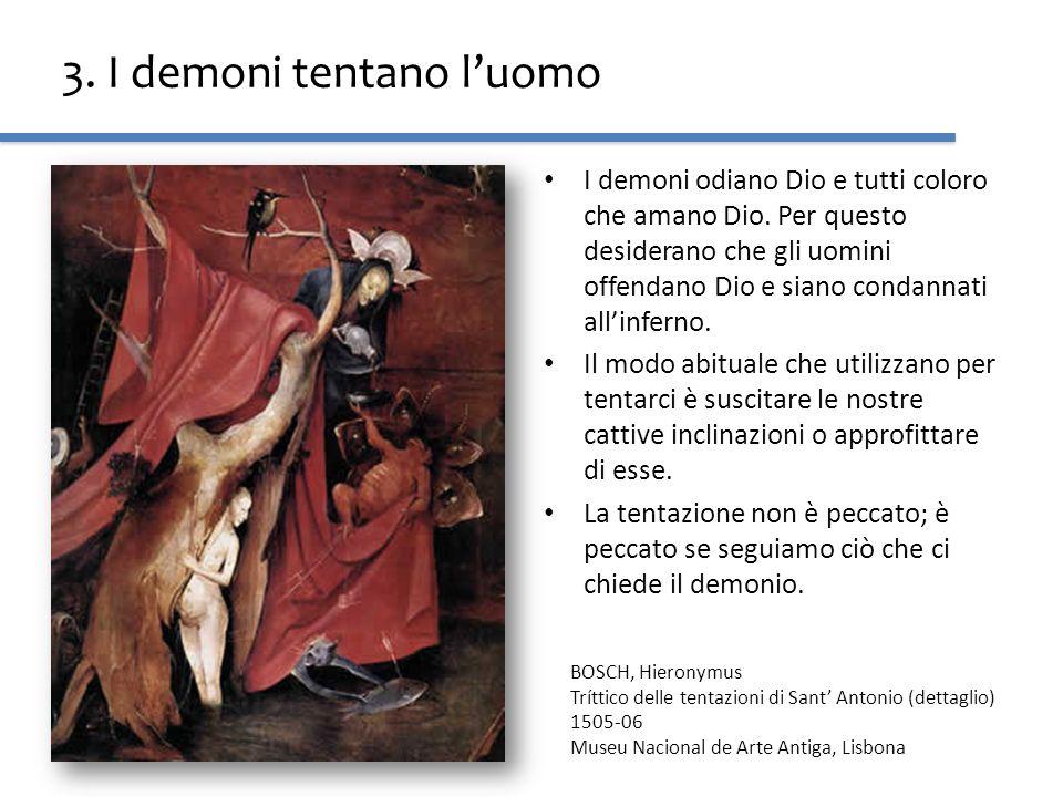 3. I demoni tentano luomo I demoni odiano Dio e tutti coloro che amano Dio. Per questo desiderano che gli uomini offendano Dio e siano condannati alli