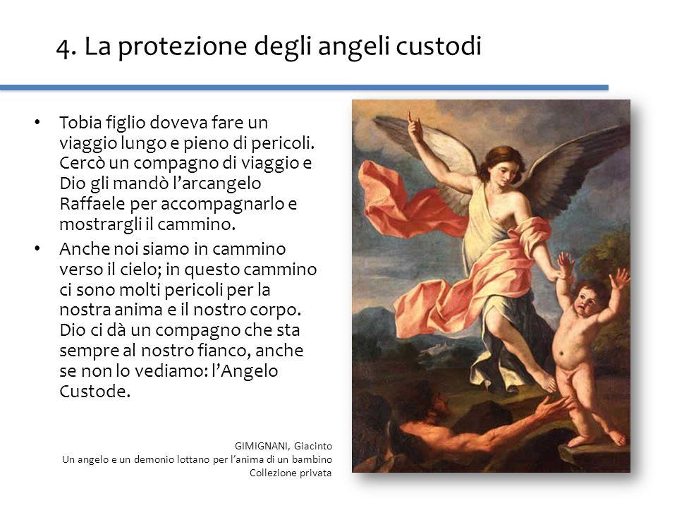 4. La protezione degli angeli custodi Tobia figlio doveva fare un viaggio lungo e pieno di pericoli. Cercò un compagno di viaggio e Dio gli mandò larc