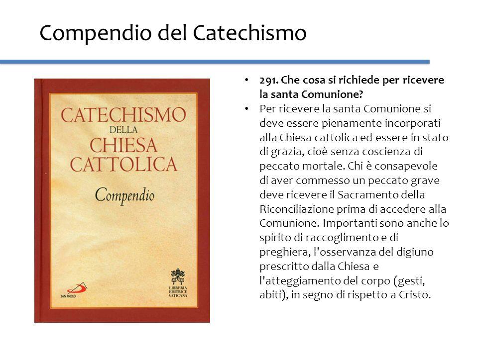 Compendio del Catechismo 291. Che cosa si richiede per ricevere la santa Comunione? Per ricevere la santa Comunione si deve essere pienamente incorpor