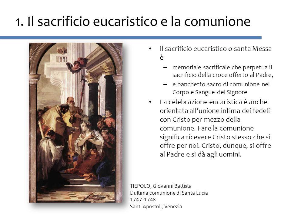 1. Il sacrificio eucaristico e la comunione Il sacrificio eucaristico o santa Messa è – memoriale sacrificale che perpetua il sacrificio della croce o
